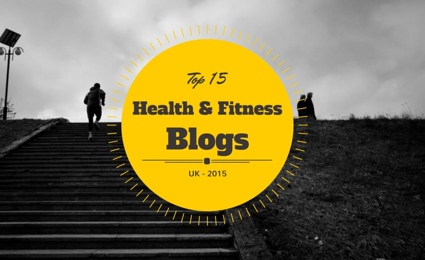Top 15 UK Health & Fitness Blogs 2015 List