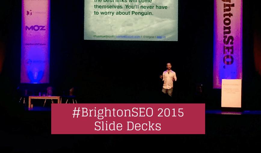 #BrightonSEO 2015 Speaker Slide Decks