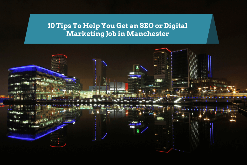 10 Tips To Help You Get an SEO or Digital Marketing Job in Manchester