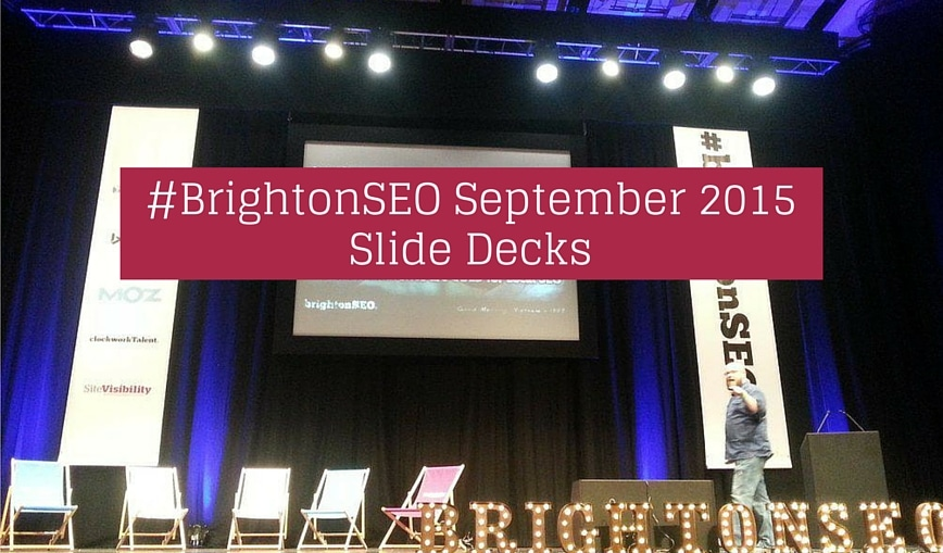 39 #BrightonSEO September 2015 Slidedecks