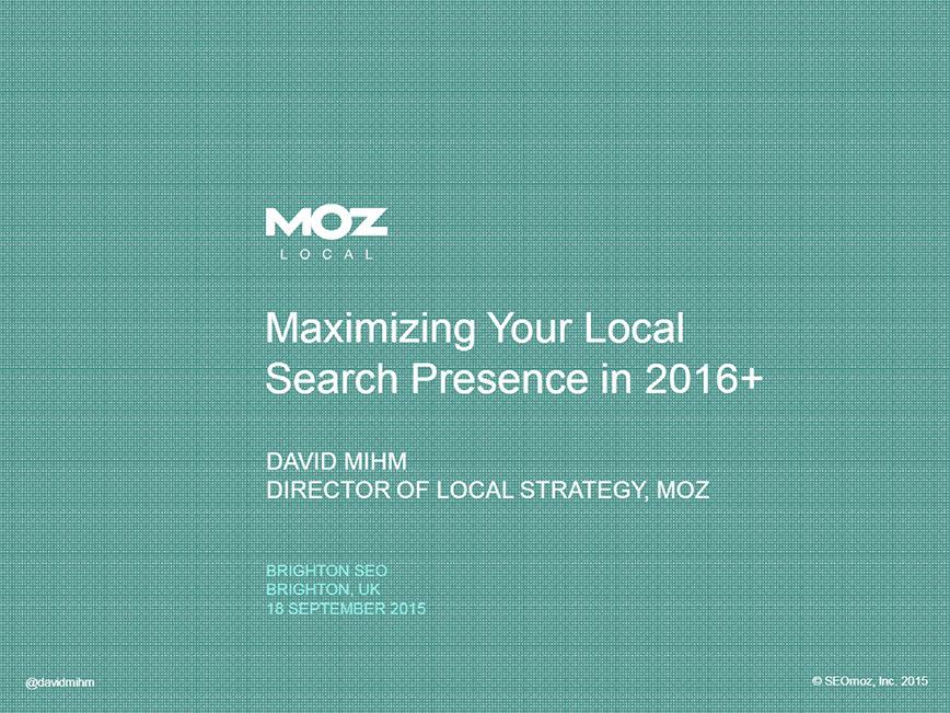 David Mihm – Maximizing Your Local Search Presence in 2016+